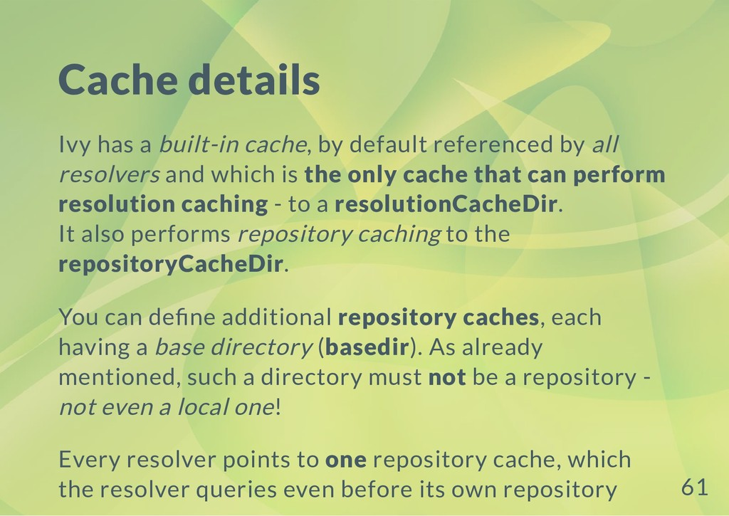 Cache details Ivy has a built-in cache, by defa...