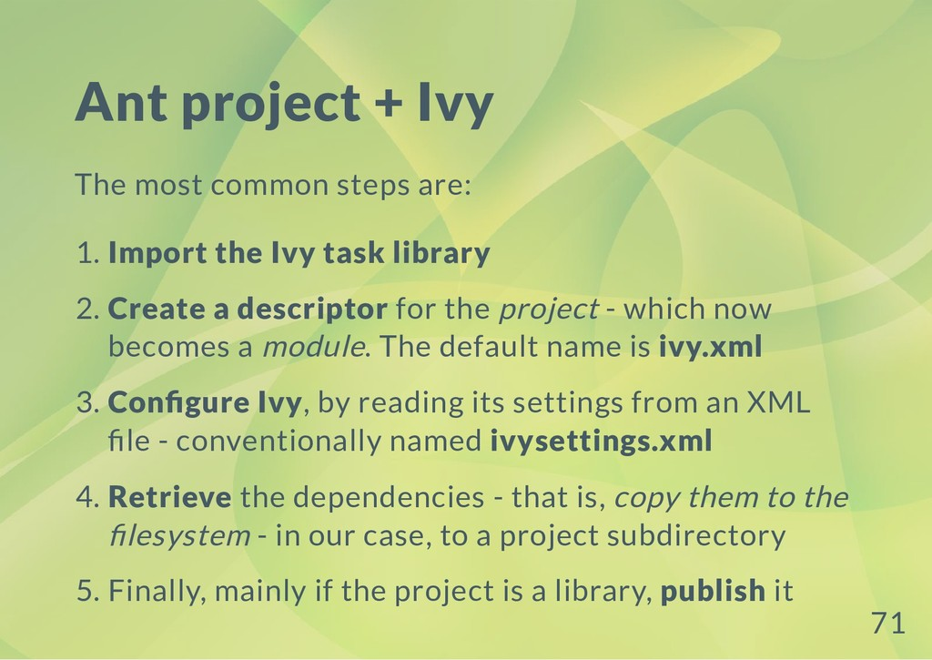 Ant project + Ivy The most common steps are: 1....