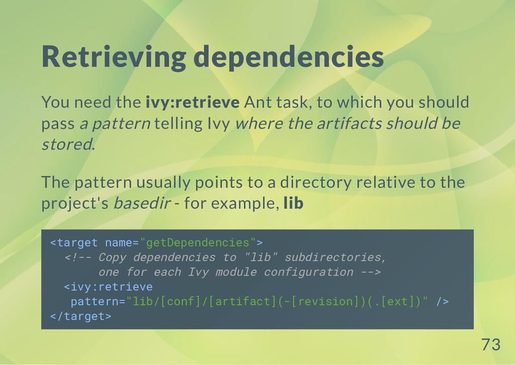 Retrieving dependencies You need the ivy:retrie...