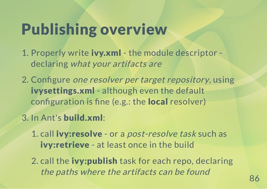 Publishing overview 1. Properly write ivy.xml -...