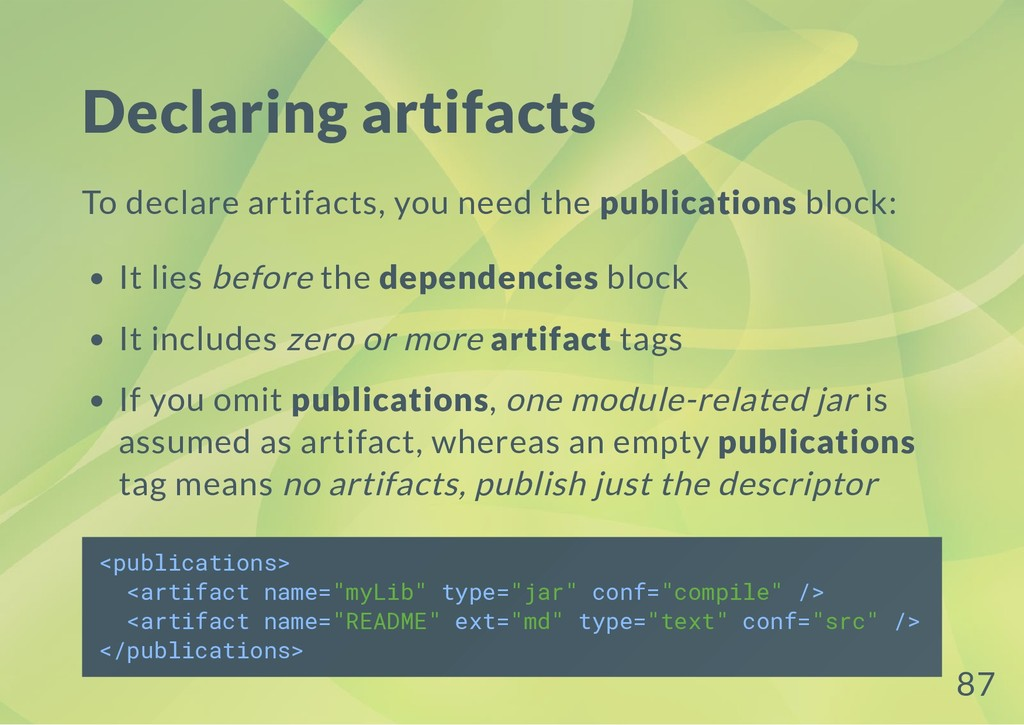 Declaring artifacts To declare artifacts, you n...