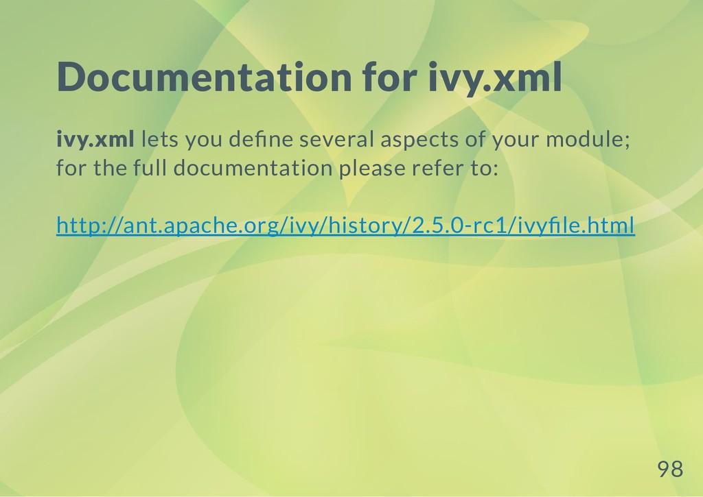 Documentation for ivy.xml ivy.xml lets you de n...