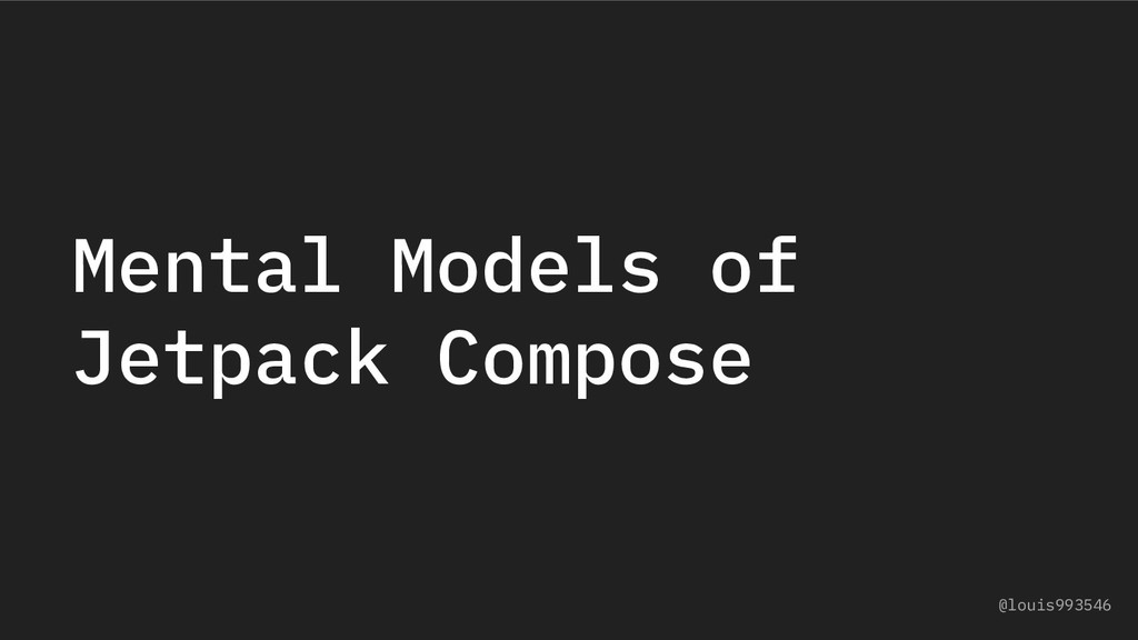 Mental Models of Jetpack Compose @louis993546