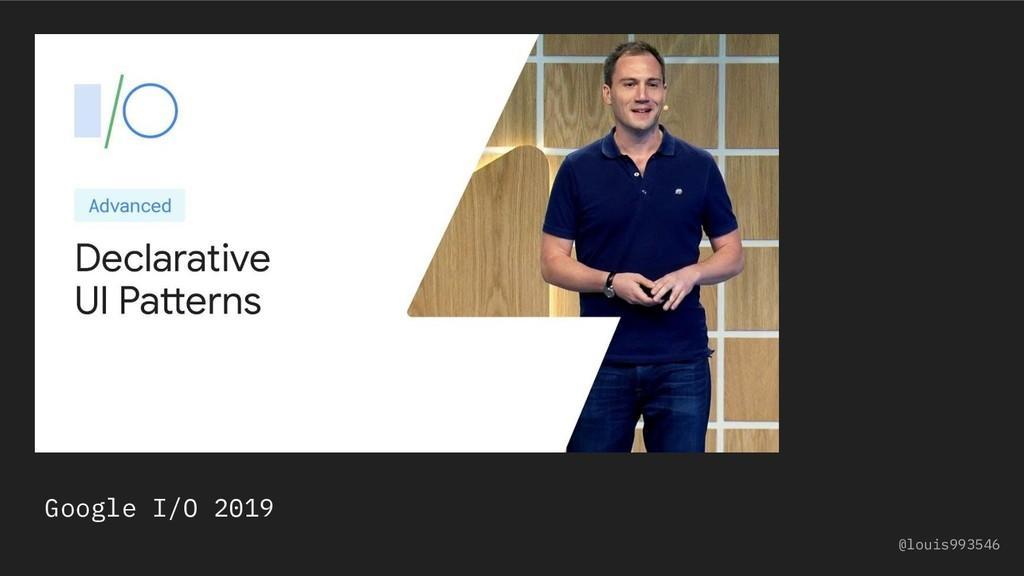 Google I/O 2019 @louis993546