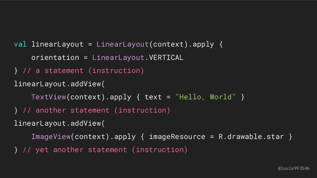 val linearLayout = LinearLayout(context).apply ...