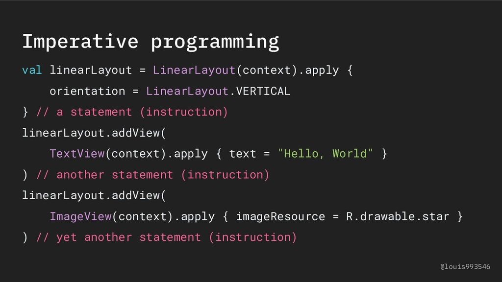 Imperative programming val linearLayout = Linea...