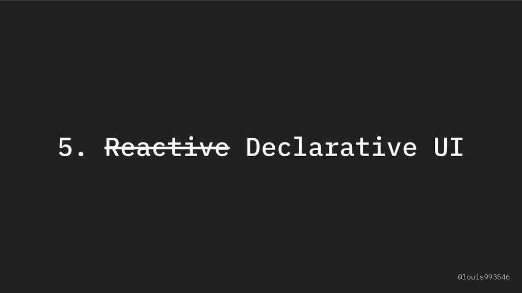 5. Reactive Declarative UI @louis993546