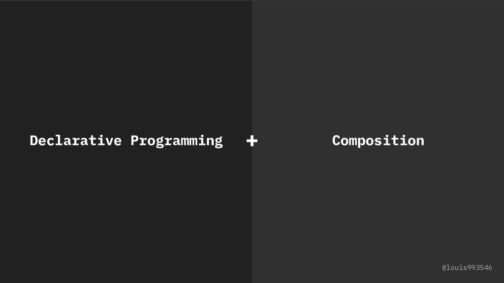 Composition Declarative Programming + @louis993...