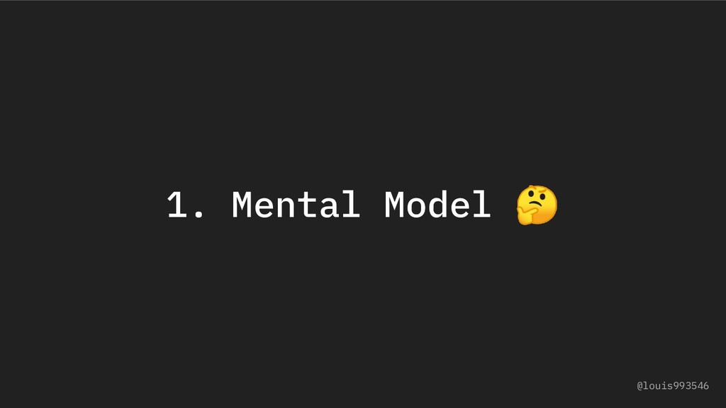 1. Mental Model  @louis993546
