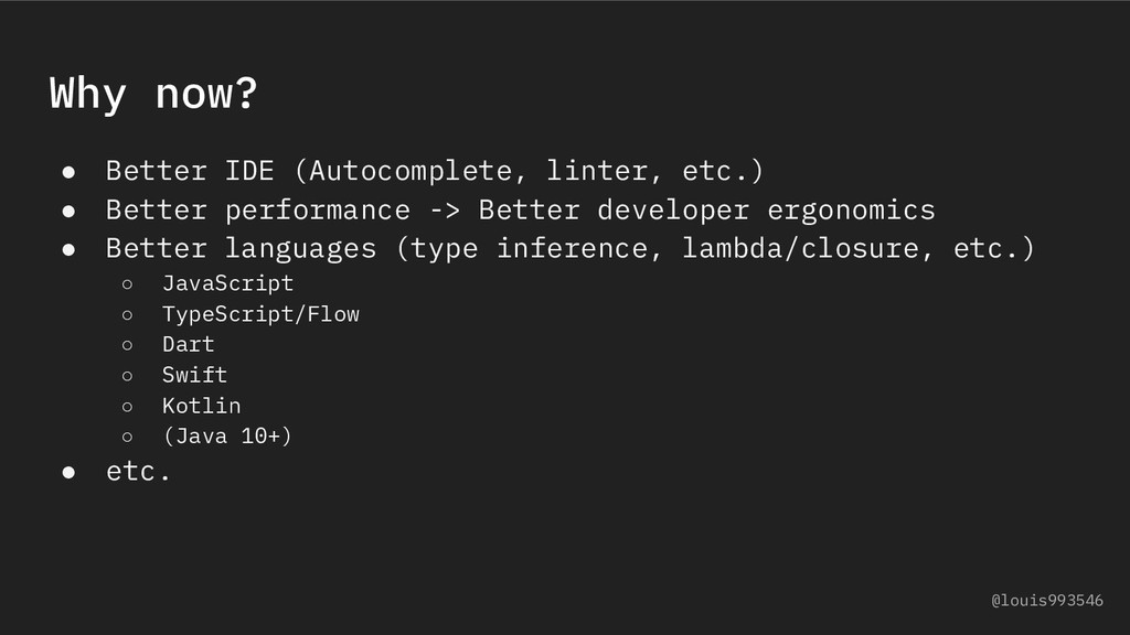 Why now? ● Better IDE (Autocomplete, linter, et...