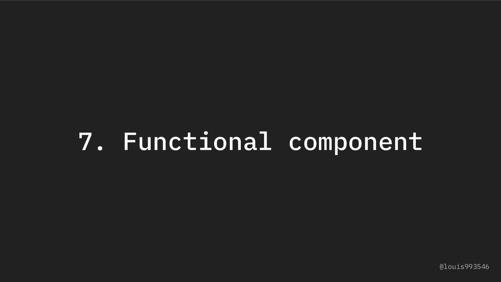 7. Functional component @louis993546