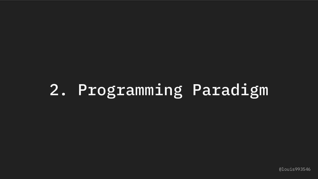 2. Programming Paradigm @louis993546