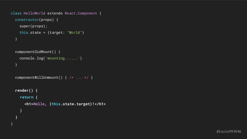 class HelloWorld extends React.Component { cons...