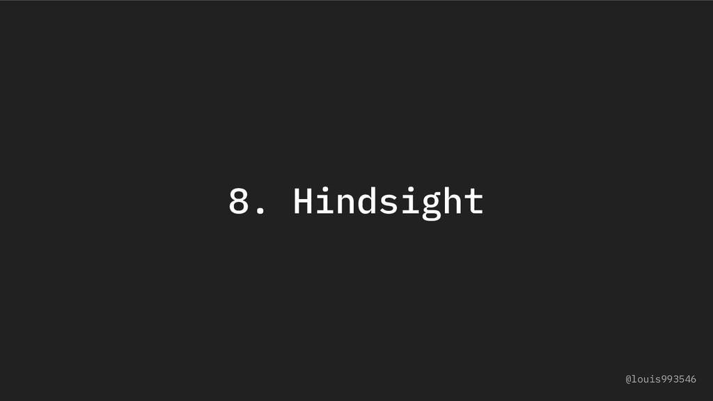 8. Hindsight @louis993546