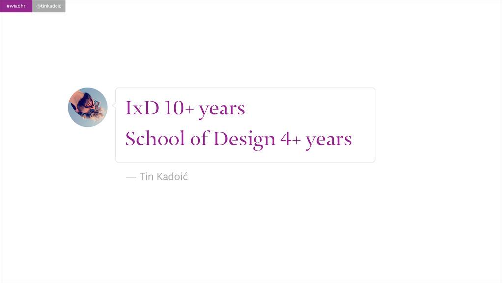 #wiadhr @tinkadoic IxD 10+ years School of Desi...