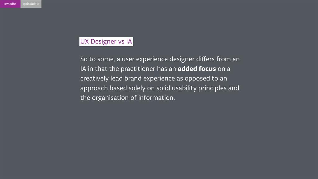 #wiadhr @tinkadoic UX Designer vs IA So to some...