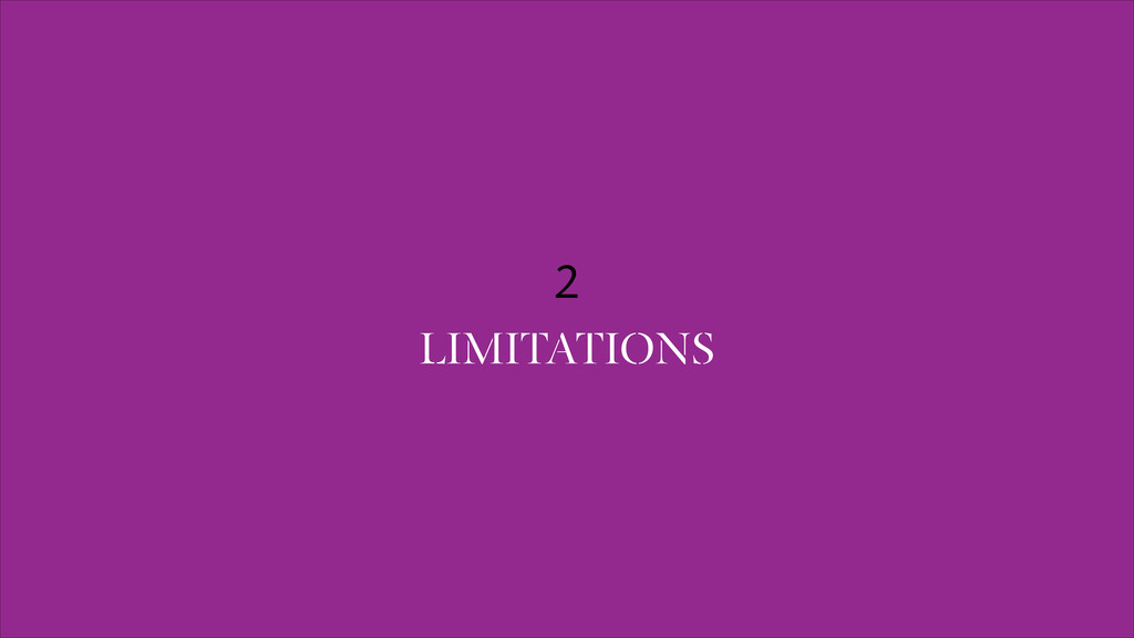 2 LIMITATIONS