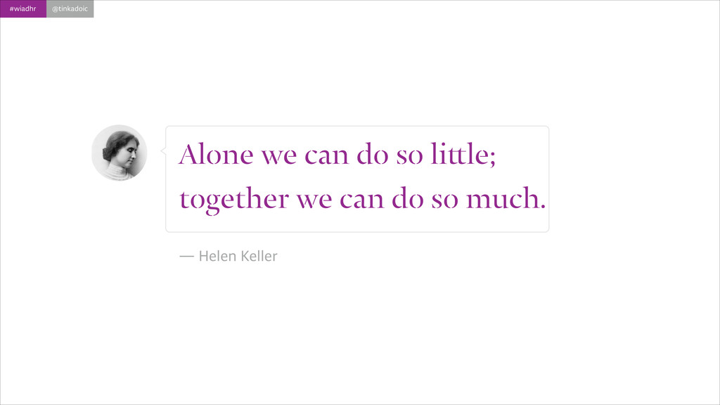 #wiadhr @tinkadoic Alone we can do so little; t...