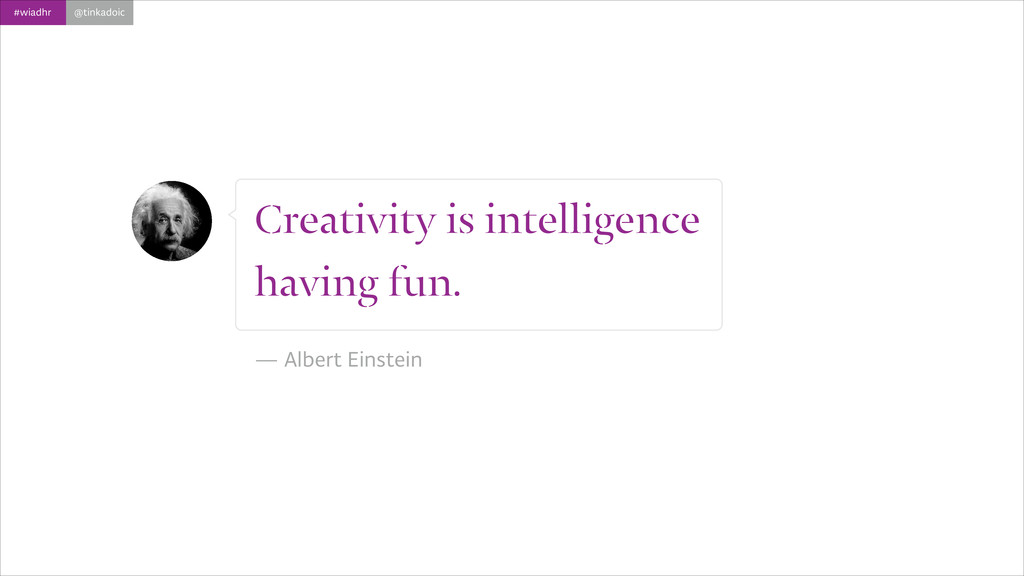 #wiadhr @tinkadoic Creativity is intelligence h...