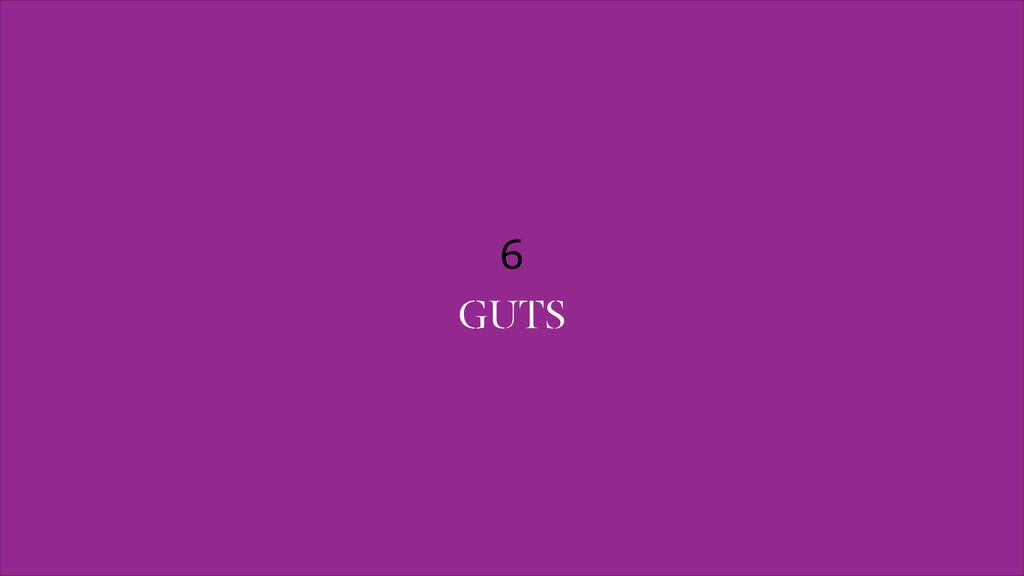 6 GUTS