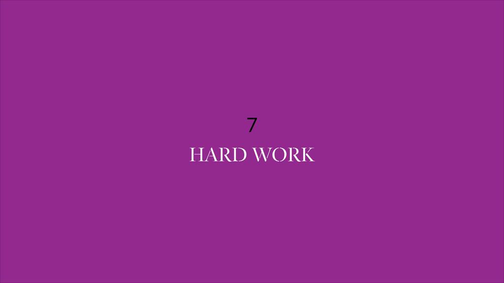 7 HARD WORK
