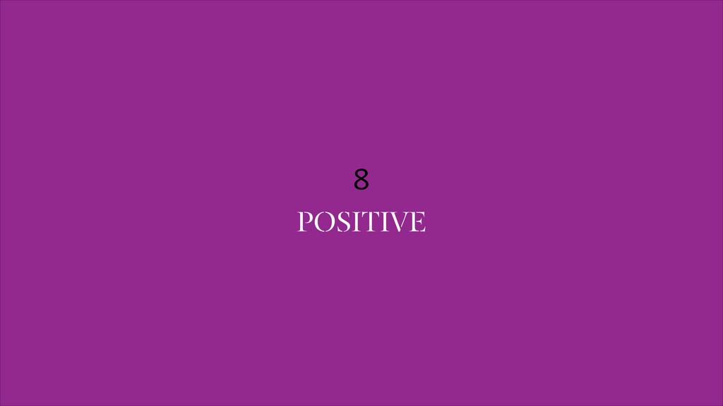 8 POSITIVE