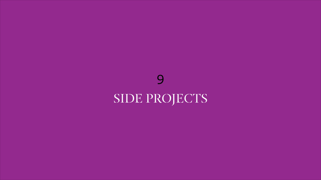 9 SIDE PROJECTS