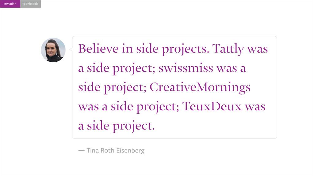 #wiadhr @tinkadoic Believe in side projects. Ta...