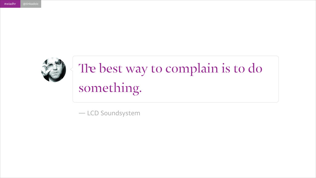 #wiadhr @tinkadoic The best way to complain is ...