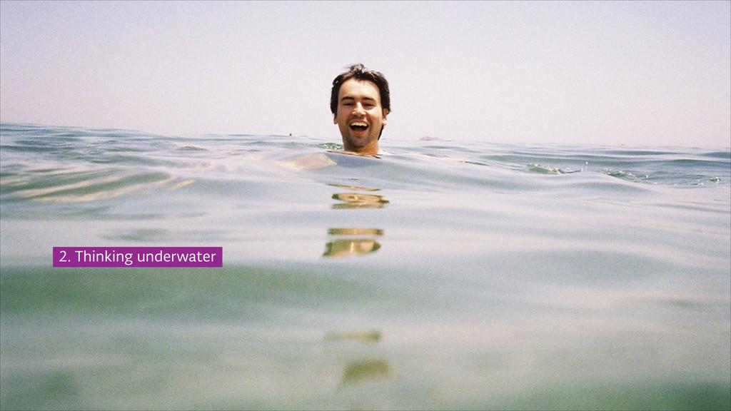 #wiadhr @tinkadoic 2. Thinking underwater