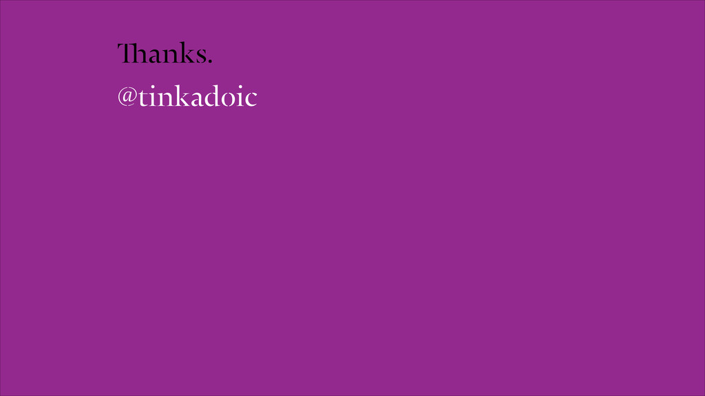 Thanks. @tinkadoic