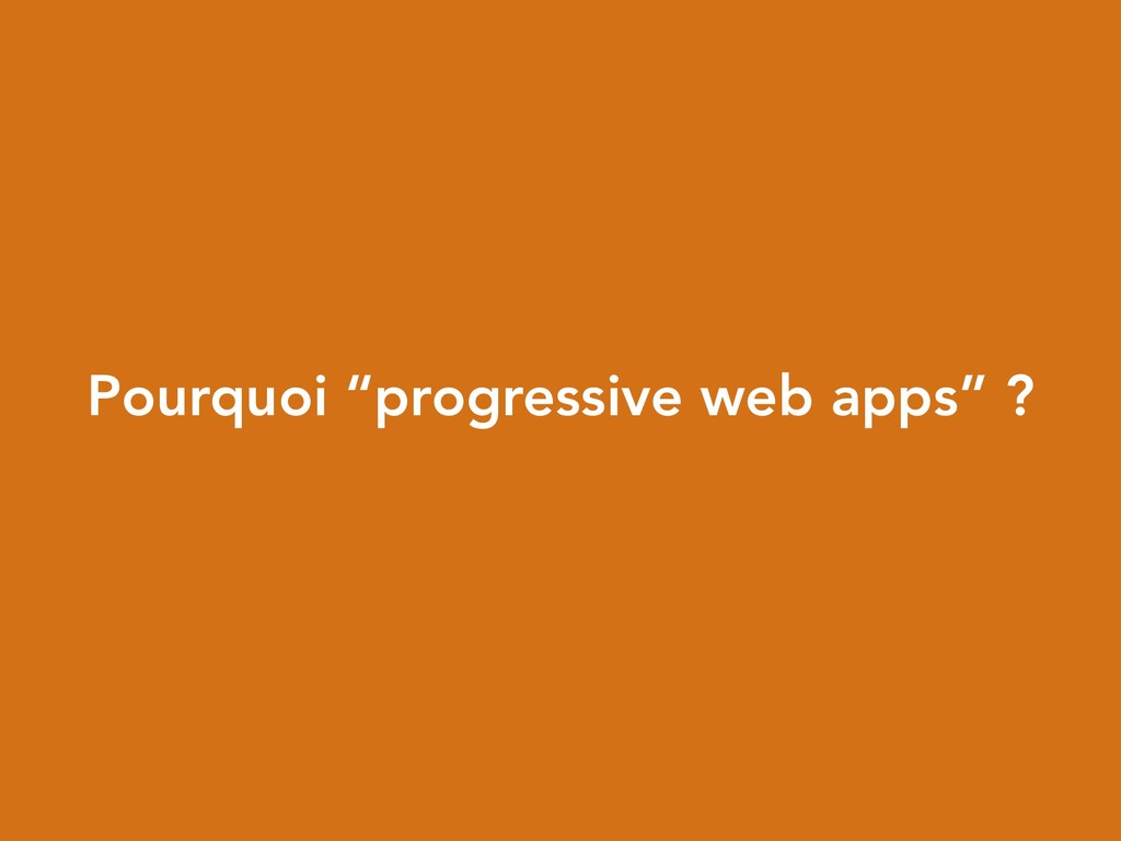 "Pourquoi ""progressive web apps"" ?"