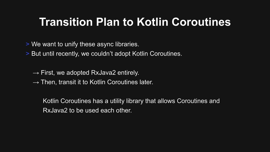 Transition Plan to Kotlin Coroutines > We want ...
