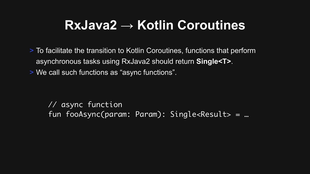 RxJava2 → Kotlin Coroutines > To facilitate the...