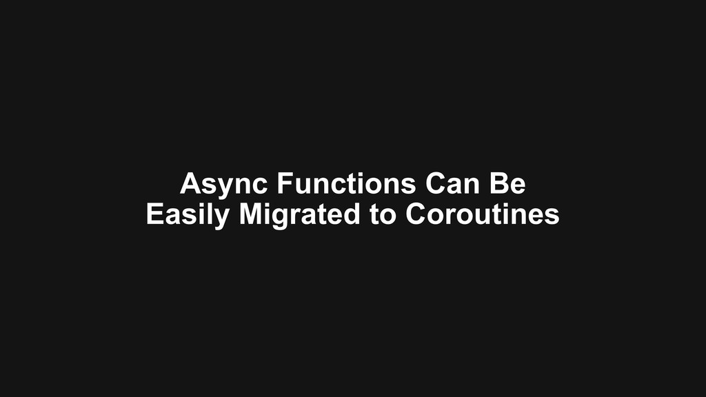 Async Functions Can Be Easily Migrated to Corou...