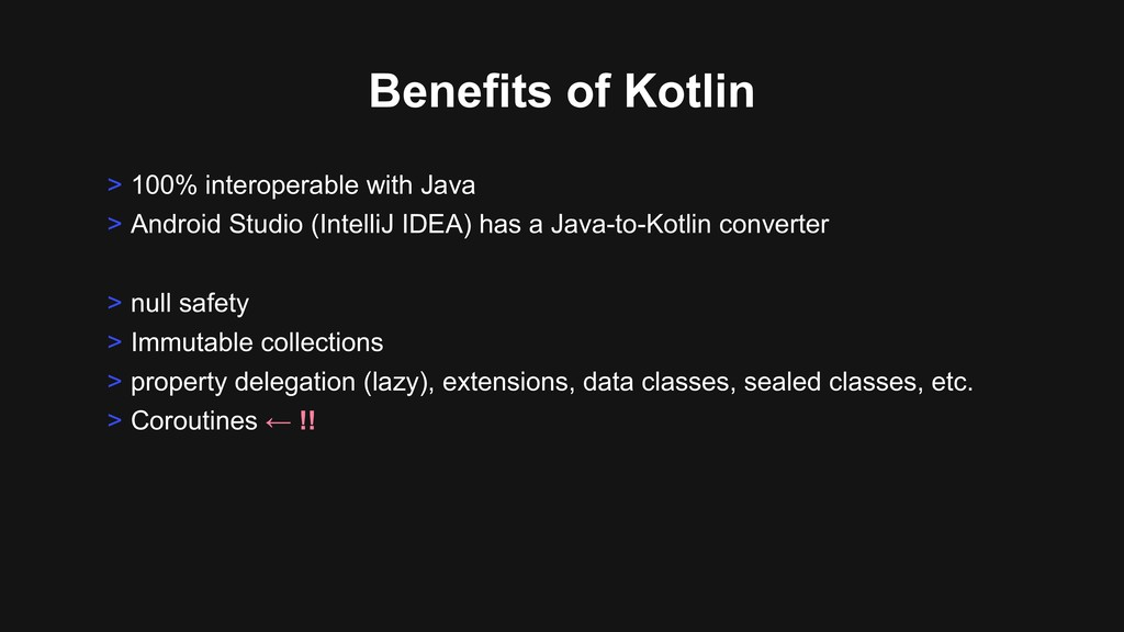 Benefits of Kotlin > 100% interoperable with Ja...