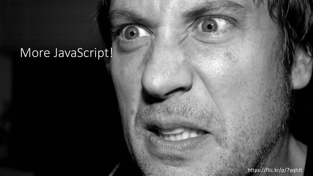 https://flic.kr/p/7yqhJt More JavaScript!