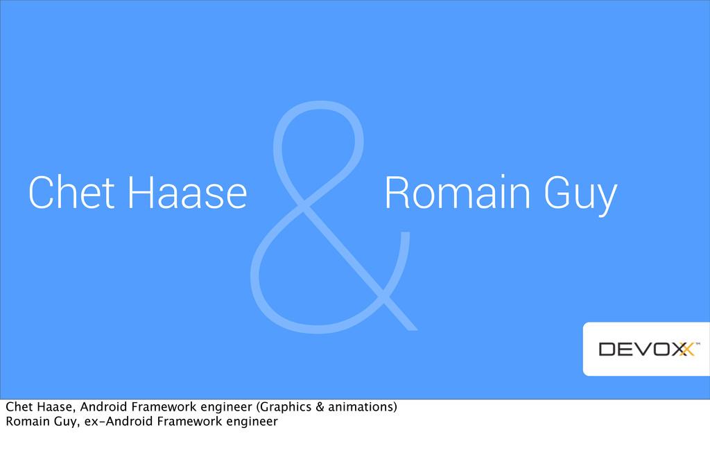 & Chet Haase Romain Guy Chet Haase, Android Fra...