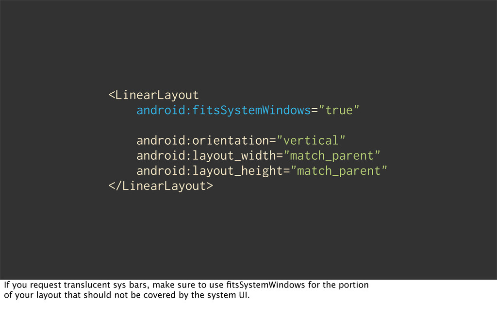 "<LinearLayout android:fitsSystemWindows=""true"" ..."