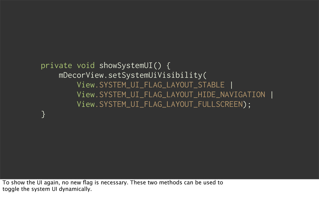 private void showSystemUI() { mDecorView.setSys...