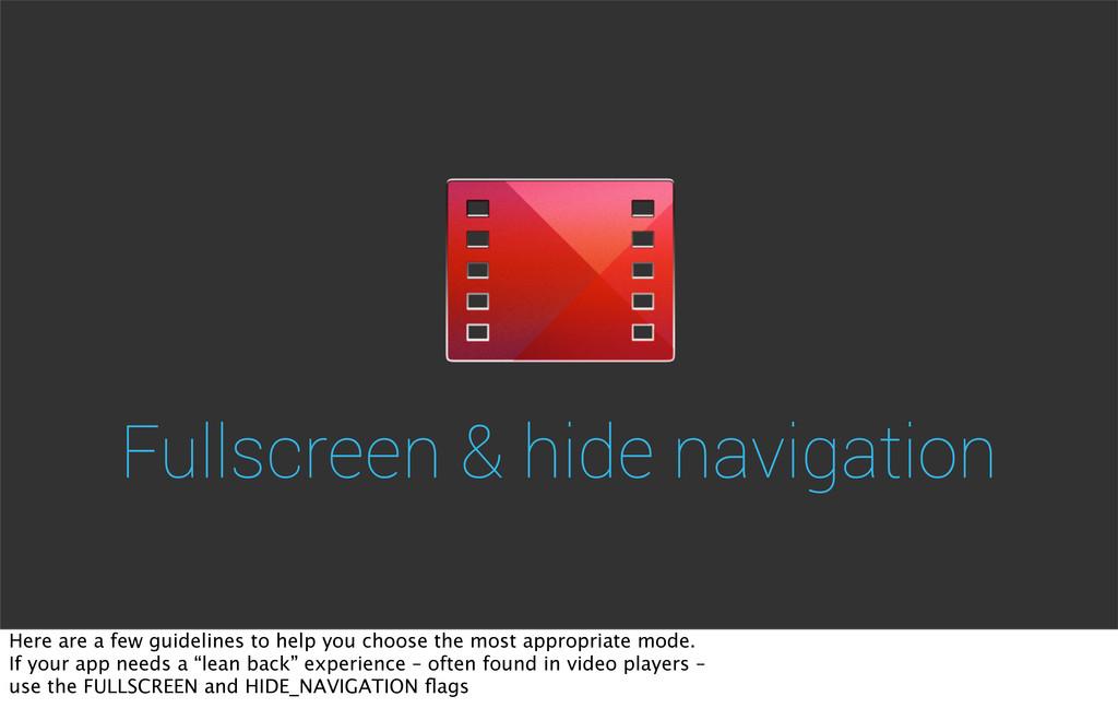 Fullscreen & hide navigation Here are a few gui...