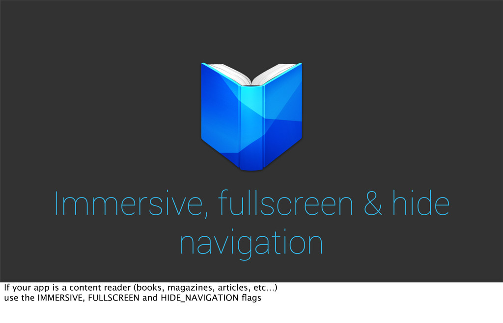 Immersive, fullscreen & hide navigation If your...