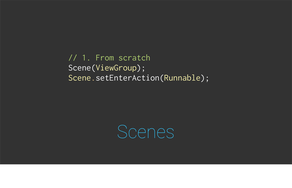 Scenes // 1. From scratch Scene(ViewGroup); Sce...