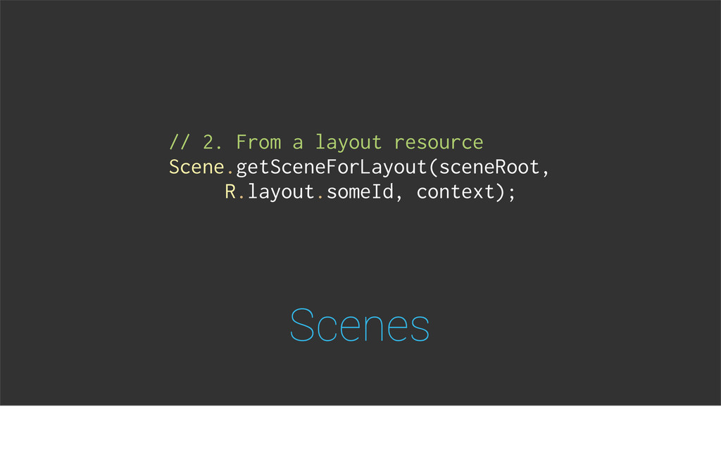 Scenes // 2. From a layout resource Scene.getSc...