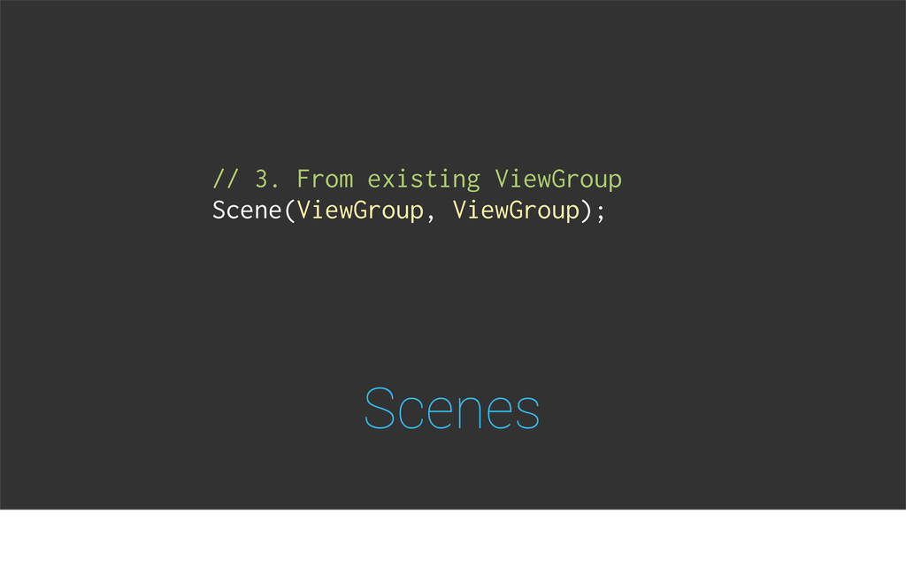 Scenes // 3. From existing ViewGroup Scene(View...
