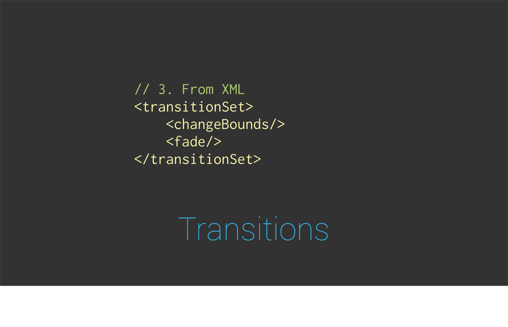 Transitions // 3. From XML <transitionSet> <cha...