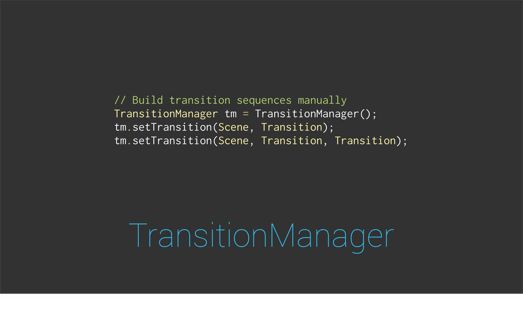 TransitionManager // Build transition sequences...