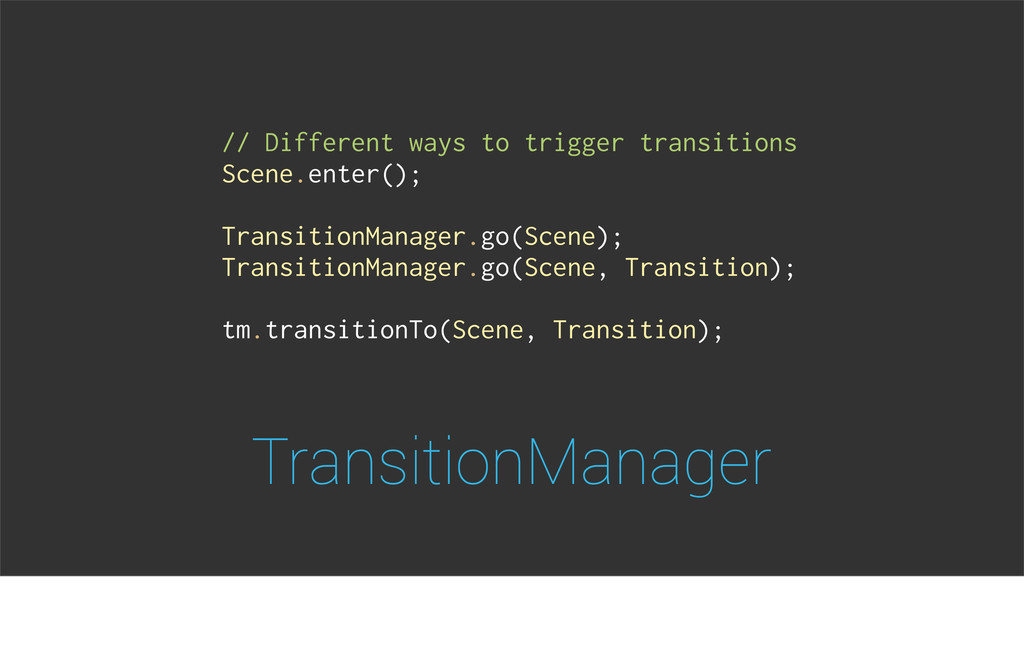 TransitionManager // Different ways to trigger ...