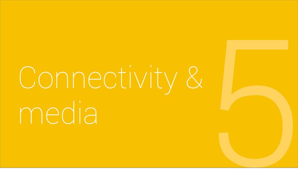 Connectivity & media 5