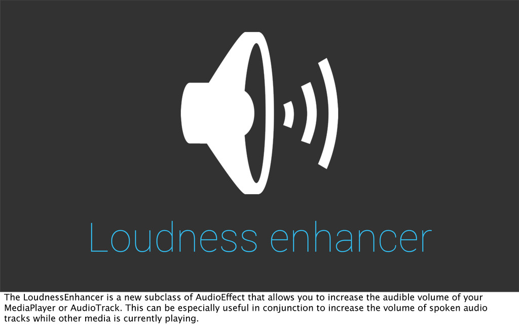 Loudness enhancer The LoudnessEnhancer is a new...